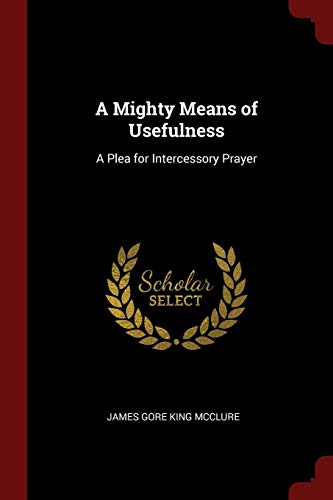 A Mighty Means of Usefulness: A Plea: McClure, James Gore
