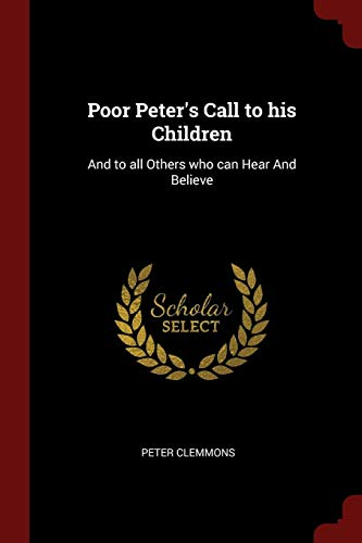 9781375806282: Poor Peter's Call to his Children: And to all Others who can Hear And Believe