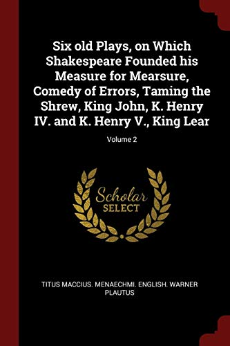 Six Old Plays, on Which Shakespeare Founded: Titus Maccius Menaechmi