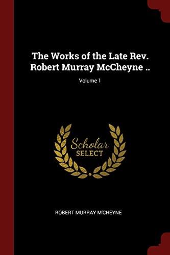 9781375811903: The Works of the Late Rev. Robert Murray McCheyne ..; Volume 1