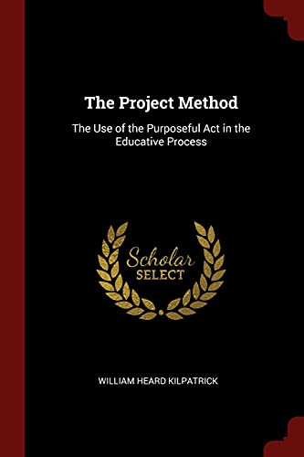 9781375812832: The Project Method: The Use of the Purposeful Act in the Educative Process
