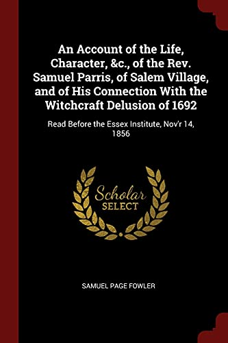 9781375816656: An Account of the Life, Character, &c., of the Rev. Samuel Parris, of Salem Village, and of His Connection With the Witchcraft Delusion of 1692: Read Before the Essex Institute, Nov'r 14, 1856