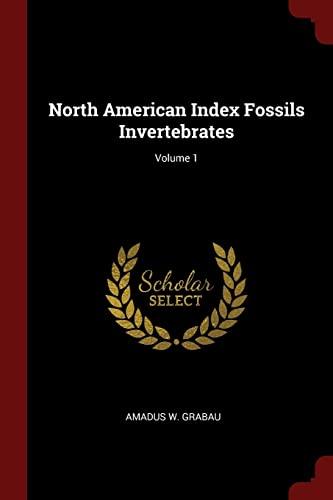 North American Index Fossils Invertebrates; Volume 1: Grabau, Amadus W.
