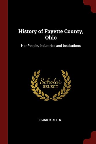History of Fayette County, Ohio: Her People,: Allen, Frank M.