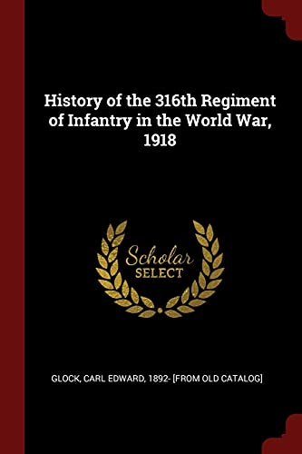 History of the 316th Regiment of Infantry: Glock, Carl Edward