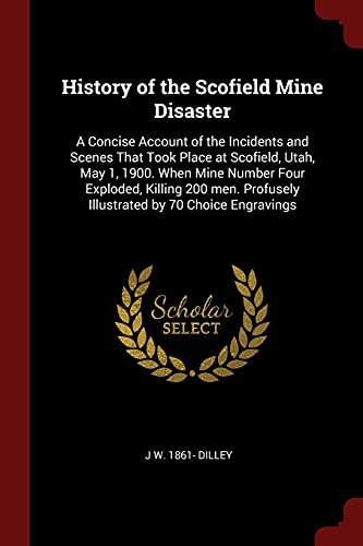 History of the Scofield Mine Disaster: J W 1861-