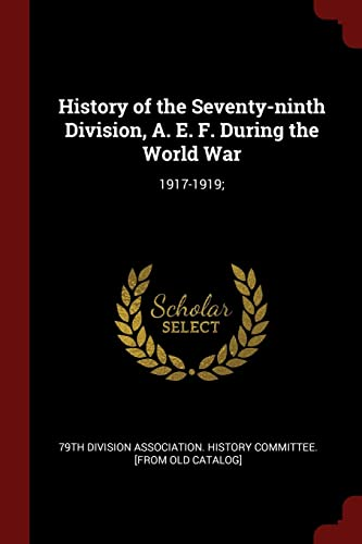 History of the Seventy-Ninth Division, A. E.: 79th Division Association