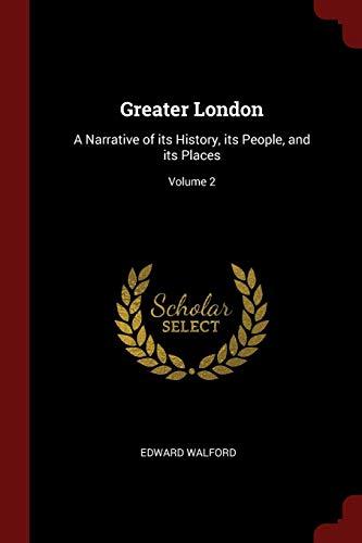 Greater London: A Narrative of Its History,: Walford, Edward