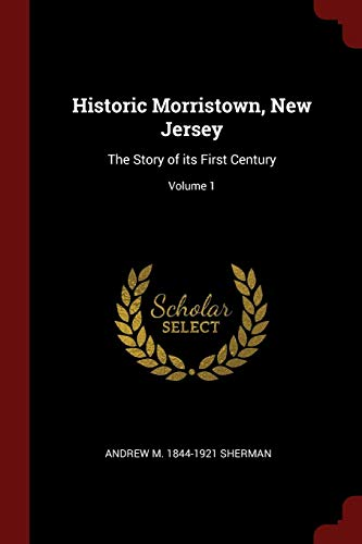 9781375850452: Historic Morristown, New Jersey: The Story of its First Century; Volume 1