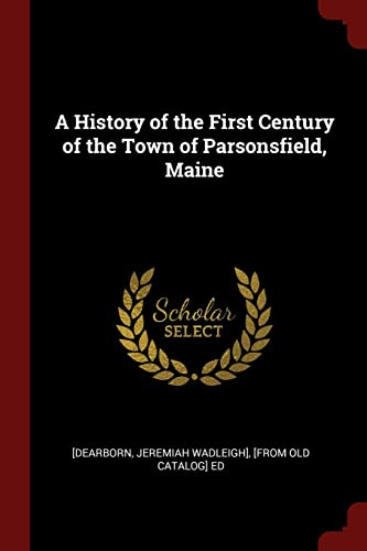 9781375850841: A History of the First Century of the Town of Parsonsfield, Maine