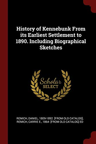 History of Kennebunk from Its Earliest Settlement: Remich, Daniel
