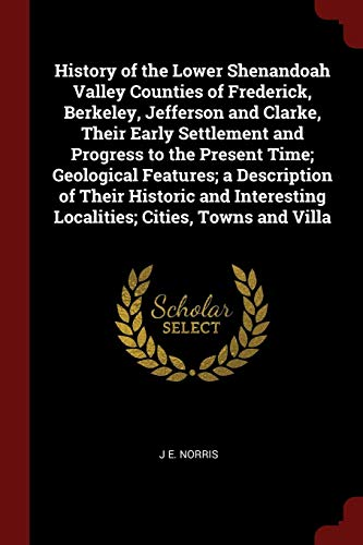 9781375851176: History of the Lower Shenandoah Valley Counties of Frederick, Berkeley, Jefferson and Clarke, Their Early Settlement and Progress to the Present Time; ... Localities; Cities, Towns and Villa
