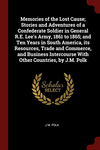 Memories of the Lost Cause; Stories and: J M Polk