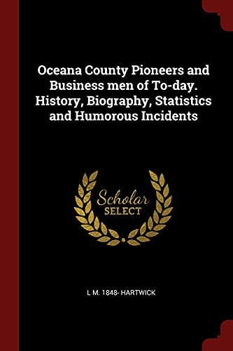 9781375854313: Oceana County Pioneers and Business men of To-day. History, Biography, Statistics and Humorous Incidents