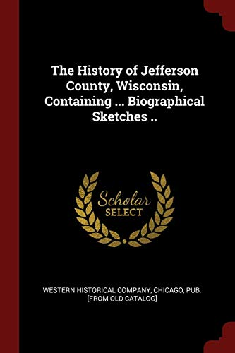 The History of Jefferson County, Wisconsin, Containing: Western Historical Company,