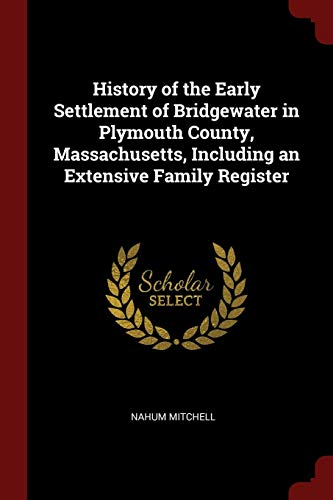 History of the Early Settlement of Bridgewater in Plymouth County, Massachusetts, Including an ...