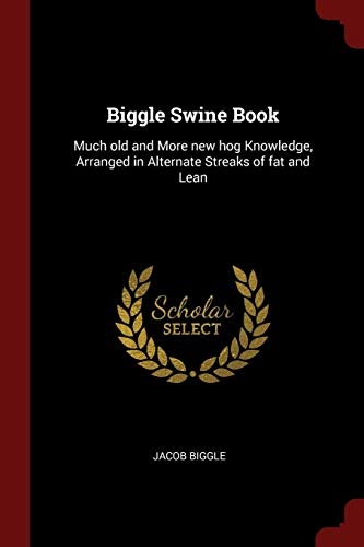 9781375870313: Biggle Swine Book: Much old and More new hog Knowledge, Arranged in Alternate Streaks of fat and Lean