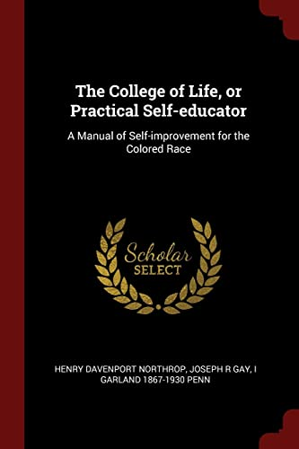 9781375873628: The College of Life, or Practical Self-educator: A Manual of Self-improvement for the Colored Race