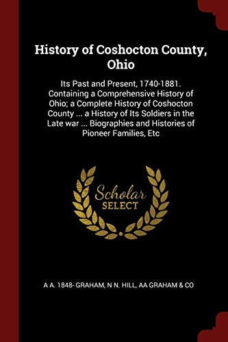 History of Coshocton County, Ohio: Its Past: Graham, A. A.