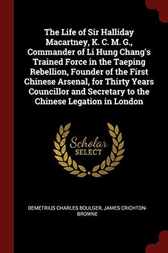 The Life of Sir Halliday Macartney, K.: Boulger, Demetrius Charles
