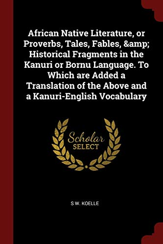 African Native Literature, or Proverbs, Tales, Fables,: Koelle, S. W.