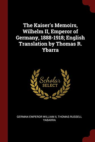 The Kaiser's Memoirs, Wilhelm II, Emperor of: William II, German
