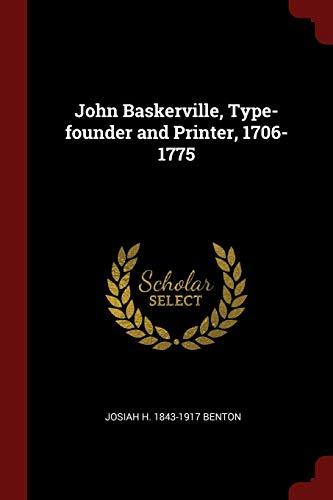 John Baskerville, Type-Founder and Printer, 1706-1775: Benton, Josiah H.