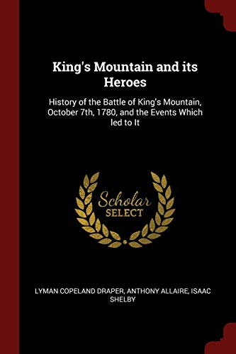 9781375891158: King's Mountain and its Heroes: History of the Battle of King's Mountain, October 7th, 1780, and the Events Which led to It