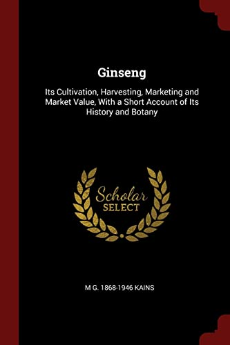 9781375891455: Ginseng: Its Cultivation, Harvesting, Marketing and Market Value, With a Short Account of Its History and Botany
