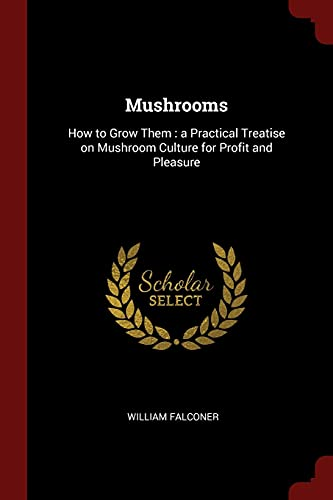 9781375892674: Mushrooms: How to Grow Them : a Practical Treatise on Mushroom Culture for Profit and Pleasure