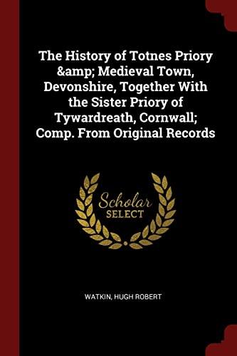The History of Totnes Priory Medieval Town,: Hugh Robert Watkin