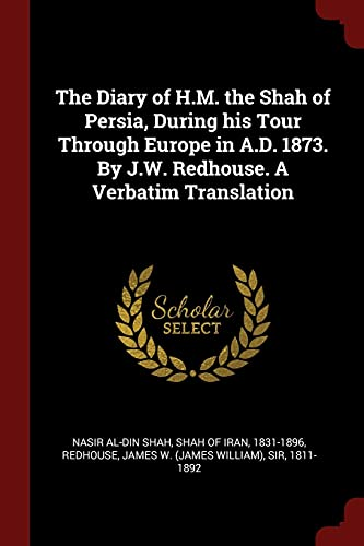 9781375896351: The Diary of H.M. the Shah of Persia, During his Tour Through Europe in A.D. 1873. By J.W. Redhouse. A Verbatim Translation