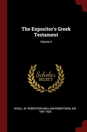 9781375898683: The Expositor's Greek Testament; Volume 4