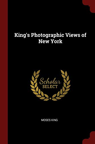 King's Photographic Views of New York: King, Moses
