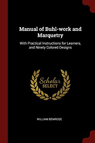 Manual of Buhl-Work and Marquetry: With Practical: Bemrose, William