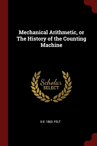 Mechanical Arithmetic, or the History of the: D E 1862-