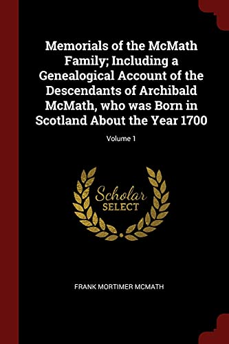 Memorials of the McMath Family; Including a: McMath, Frank Mortimer