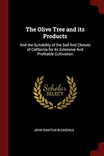 9781375916912: The Olive Tree and its Products: And the Suitability of the Soil And Climate of California for its Extensive And Profitable Cultivation