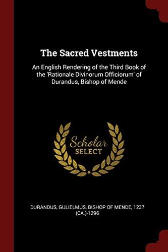 The Sacred Vestments: An English Rendering of: Durandus, Gulielmus Bishop