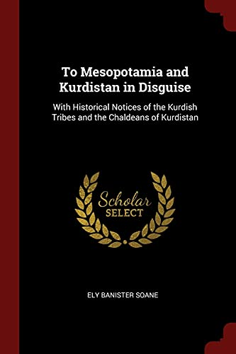 To Mesopotamia and Kurdistan in Disguise: With: Soane, Ely Banister