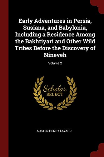 9781375936477: Early Adventures in Persia, Susiana, and Babylonia, Including a Residence Among the Bakhtiyari and Other Wild Tribes Before the Discovery of Nineveh; Volume 2