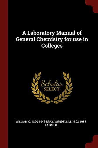 A Laboratory Manual of General Chemistry for: Bray, William C.