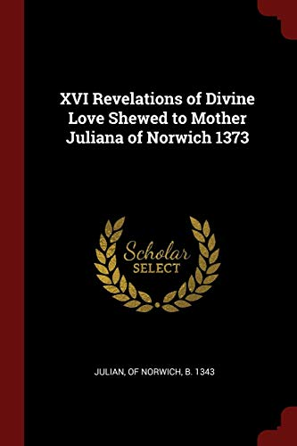 9781375943406: XVI Revelations of Divine Love Shewed to Mother Juliana of Norwich 1373