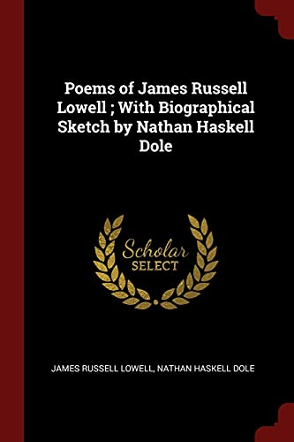 9781375943970: Poems of James Russell Lowell ; With Biographical Sketch by Nathan Haskell Dole