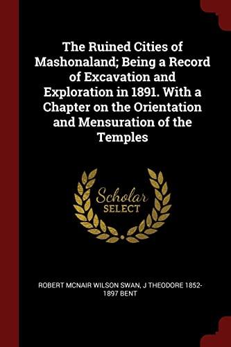 The Ruined Cities of Mashonaland; Being a: Robert McNair Wilson