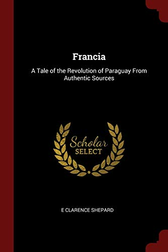 9781375946667: Francia: A Tale of the Revolution of Paraguay From Authentic Sources