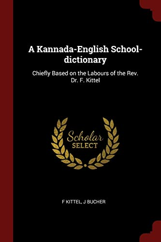 9781375948876: A Kannada-English School-dictionary: Chiefly Based on the Labours of the Rev. Dr. F. Kittel