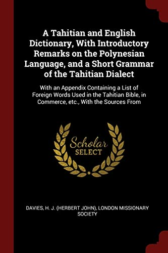 9781375952989: A Tahitian and English Dictionary, With Introductory Remarks on the Polynesian Language, and a Short Grammar of the Tahitian Dialect: With an Appendix in Commerce, etc, With the Sources From