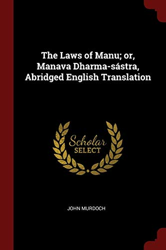 The Laws of Manu; Or, Manava Dharma-Sastra,: Murdoch, John