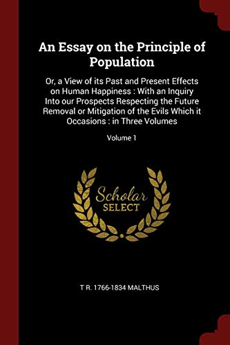 9781375959094: An Essay on the Principle of Population: Or, a View of its Past and Present Effects on Human Happiness : With an Inquiry Into our Prospects Respecting ... it Occasions : in Three Volumes; Volume 1